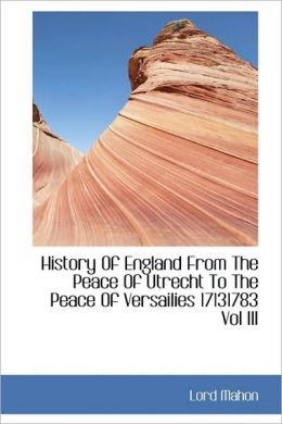 History Of England From The Peace Of Utrecht To The Peace Of Versailies 17131783 Vol Iii