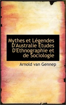Mythes Et L Gendes D'Australie Etudes D'Ethnographie Et De Sociologie