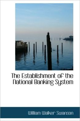The Establishment Of The National Banking System