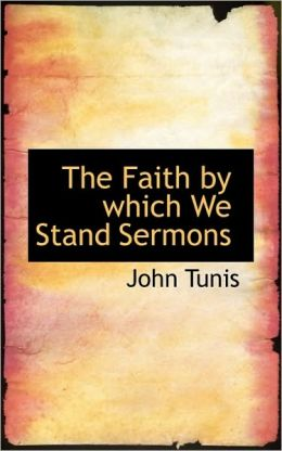 The Faith By Which We Stand Sermons