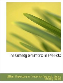 The Comedy Of Errors, In Five Acts