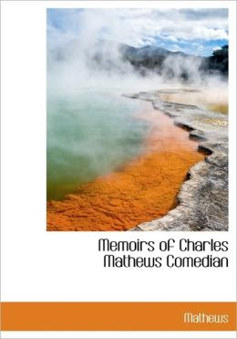 Memoirs Of Charles Mathews Comedian