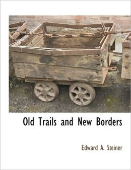Old Trails And New Borders