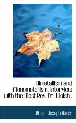 Bimetallism And Monometallism, Interview With The Most Rev. Dr. Walsh .