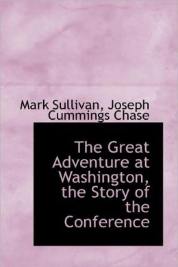 The Great Adventure At Washington, The Story Of The Conference