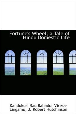 Fortune's Wheel; A Tale Of Hindu Domestic Life