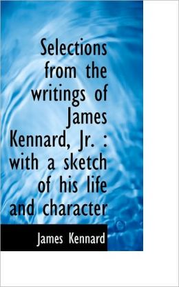 Selections From The Writings Of James Kennard, Jr.