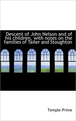 Descent Of John Nelson And Of His Children, With Notes On The Families Of Tailer And Stoughton