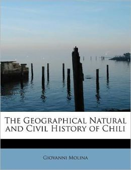 The Geographical Natural And Civil History Of Chili