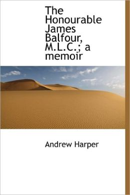 The Honourable James Balfour, M.L.C.; A Memoir