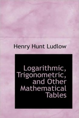 Logarithmic, Trigonometric, And Other Mathematical Tables