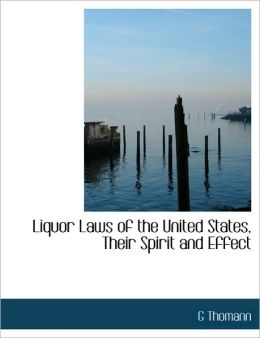 Liquor Laws Of The United States, Their Spirit And Effect