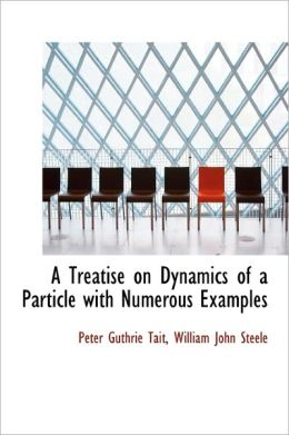 A Treatise On Dynamics Of A Particle With Numerous Examples
