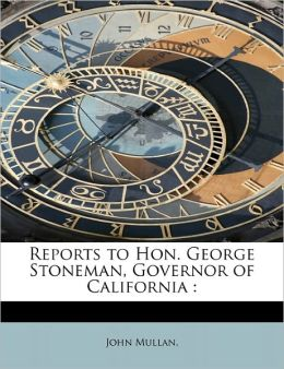 Reports To Hon. George Stoneman, Governor Of California