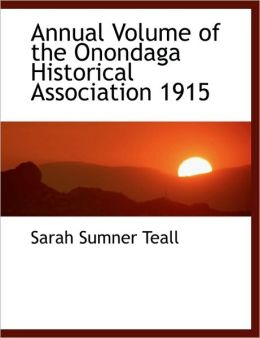 Annual Volume Of The Onondaga Historical Association 1915