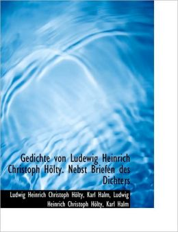 Gedichte Von Ludewig Heinrich Christoph H Lty. Nebst Briefen Des Dichters
