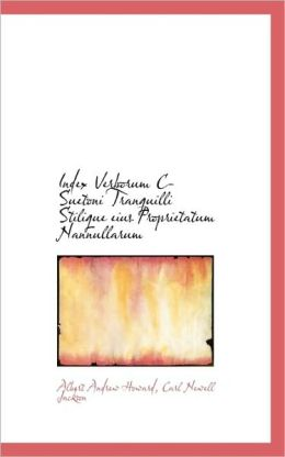 Index Verborum C-Suetoni Tranquilli Stilique Eius Proprietatum Nannullarum