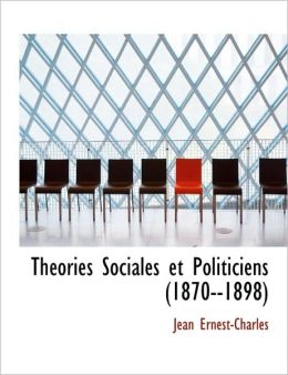 Theories Sociales Et Politiciens (1870--1898)