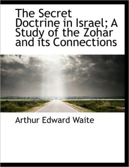 The Secret Doctrine In Israel; A Study Of The Zohar And Its Connections