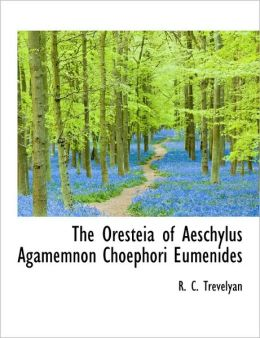 The Oresteia Of Aeschylus Agamemnon Choephori Eumenides