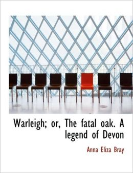 Warleigh; Or, The Fatal Oak. A Legend Of Devon