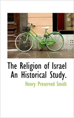The Religion Of Israel An Historical Study.