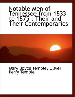 Notable Men Of Tennessee From 1833 To 1875