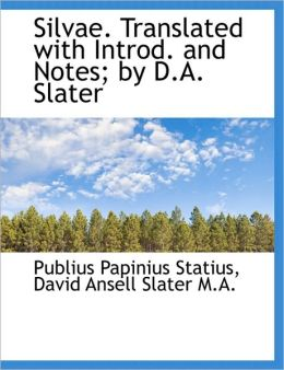 Silvae. Translated With Introd. And Notes; By D.A. Slater