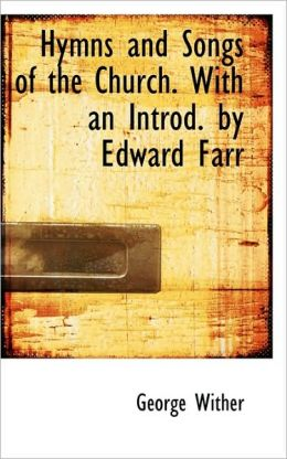 Hymns And Songs Of The Church. With An Introd. By Edward Farr