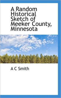 A Random Historical Sketch Of Meeker County, Minnesota