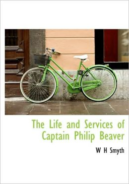 The Life And Services Of Captain Philip Beaver