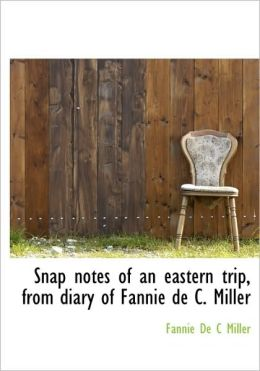 Snap Notes Of An Eastern Trip, From Diary Of Fannie De C. Miller