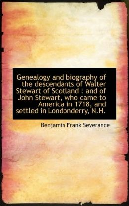 Genealogy And Biography Of The Descendants Of Walter Stewart Of Scotland