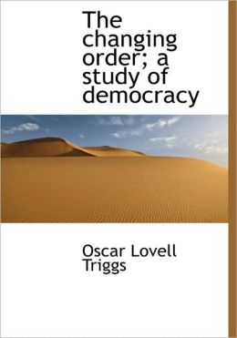 The Changing Order; A Study Of Democracy