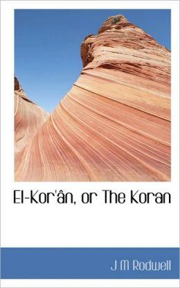 El-Kor' N, Or The Koran