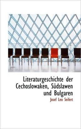 Literaturgeschichte Der Cechoslowaken, S Dslawen Und Bulgaren