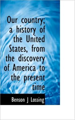 Our Country; A History Of The United States, From The Discovery Of America To The Present Time