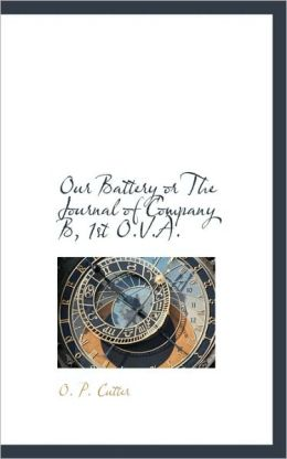 Our Battery Or The Journal Of Company B, 1st O.V.A.