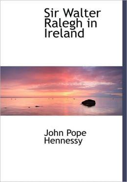 Sir Walter Ralegh In Ireland