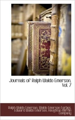 Journals Of Ralph Waldo Emerson, Vol. 7