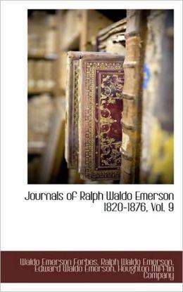 Journals Of Ralph Waldo Emerson 1820-1876, Vol. 9