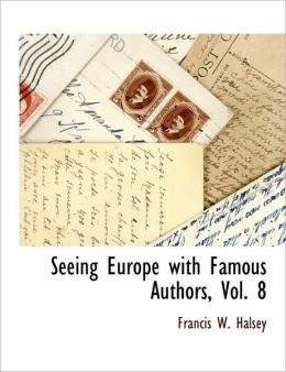 Seeing Europe With Famous Authors, Vol. 8