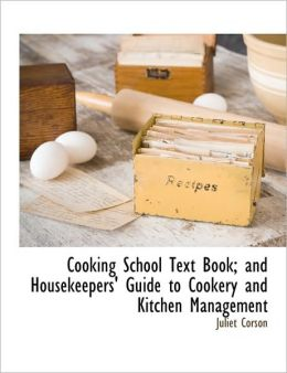 Cooking School Text Book; And Housekeepers' Guide To Cookery And Kitchen Management