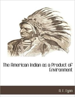 The American Indian As A Product Of Environment