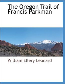 The Oregon Trail Of Francis Parkman