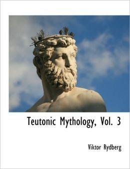 Teutonic Mythology, Vol. 3