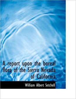 A report upon the boreal flora of the Sierra Nevada of California