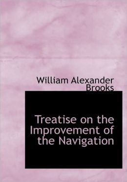 Treatise on the Improvement of the Navigation