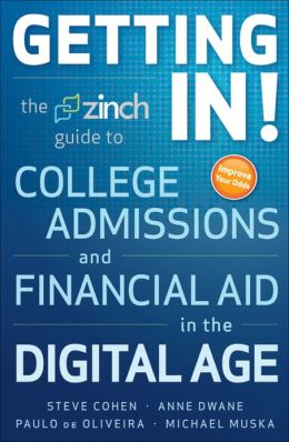 Getting In: The Zinch Guide to College Admissions and Financial Aid in the Digital Age