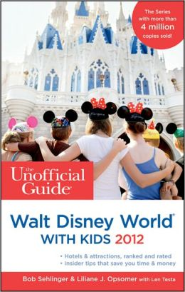 The Unofficial Guide to Walt Disney World with Kids (Unofficial Guides) Bob Sehlinger, Liliane Opsomer and Len Testa